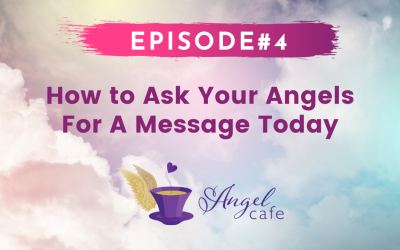 EP4: How to Ask Your Angels For A Message Today