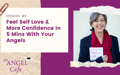 EP6: Feel Self Love & More Confidence In 5 Mins With Your Angels